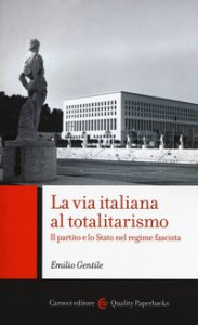 Copertina di 'La via italiana al totalitarismo. Il partito e lo Stato nel regime fascista'