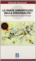 La parte dimenticata della personalità. Nuove tecniche per la musicoterapia - Benenzon Rolando O.