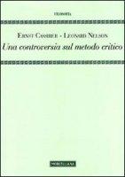 Una controversia sul metodo critico - Cassirer Ernst, Nelson Leonard