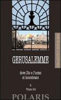 Gerusalemme, dove Dio e l'uomo si incontrano - Zoli Tiziano