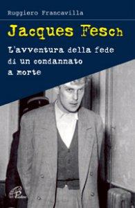 Copertina di 'Jacques Fesch. L'avventura della fede di un condannato a morte'