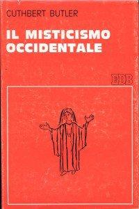 Copertina di 'Il misticismo occidentale. Contemplazione e vita contemplativa nel pensiero di Agostino, Gregorio e Bernardo'