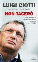 Non tacer� - Don Luigi Ciotti, Nello Scavo, Daniele Zappal�