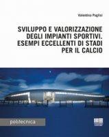 Sviluppo e valorizzazione degli impianti sportivi. Esempi eccellenti di stadi per il calcio - Puglisi Valentina