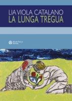 La lunga tregua - Catalano Lia Viola