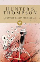 La grande caccia allo squalo - Thompson Hunter S.
