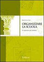 Organizzare la scuola. Un approccio per metafore - Cossi Massimiliano