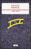 A.I.A.C.E. Trent'anni di attività cinematografica (1962-1992) - Ceschini Sergio