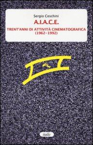 Copertina di 'A.I.A.C.E. Trent'anni di attività cinematografica (1962-1992)'