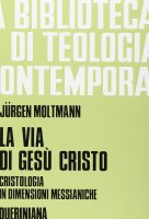 La via di Gesù Cristo. Cristologia in dimensioni messianiche (BTC 068 - Moltmann Jürgen
