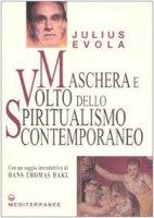 Maschera e volto dello spiritualismo contemporaneo - Evola Julius