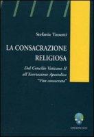 La consacrazione religiosa. Dal Concilio Vaticano II all'esortazione apostolica «Vita consacrata» - Tassotti Stefania