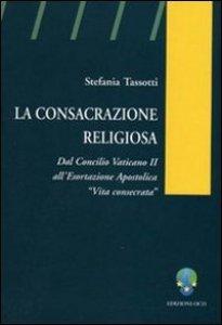 Copertina di 'La consacrazione religiosa. Dal Concilio Vaticano II all'esortazione apostolica «Vita consacrata»'