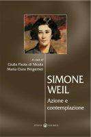Simone Weil. Azione e contemplazione - Di Nicola Giulia P., Bingemer M. Clara