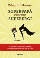 Superpapà contro supereroi - Maturo Edoardo