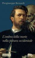 L' ombra della morte nella pittura occidentale - Piergiuseppe Bernardi