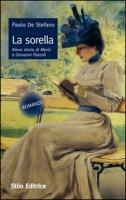 La sorella. Breve storia di Mariù e Giovanni Pascoli - De Stefano Paolo