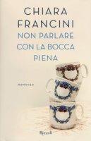 Non parlare con la bocca piena - Francini Chiara