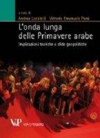 Onda lunga delle Primavere arabe. Implicazioni teoriche e sfide geopolitiche (L')