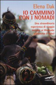 Copertina di 'Io cammino con i nomadi. Una straordinaria esperienza di viaggio insieme ai Wodaabe attraverso il Sahel'