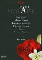 Feste galanti-La buona canzone-Romanze senza parole-Un tempo e poco fa-Carne-I poeti maledetti. Testo francese a fronte - Verlaine Paul