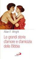 Le grandi storie d'amore e d'amicizia della Bibbia - Allan F. Wright