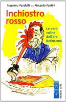 Inchiostro rosso. Le vere veline dell'era Berlusconi - Pandolfi Massimo, Fantini Riccardo