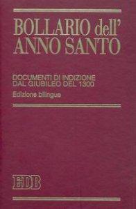 Copertina di 'Bollario dell'anno santo. Documenti di indizione dal giubileo del 1300. Ediz. bilingue'