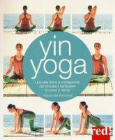 Yin yoga. Uno stile dolce e consapevole per ritrovare il benessere di corpo e mente - Reinhardt Kassandra