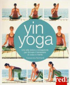 Copertina di 'Yin yoga. Uno stile dolce e consapevole per ritrovare il benessere di corpo e mente'