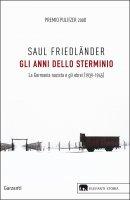 Gli anni dello sterminio - Saul Friedländer