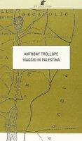 Viaggio in Palestina - Trollope Anthony
