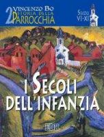 Storia della parrocchia [vol_2] / I secoli dell'infanzia - Bo Vincenzo