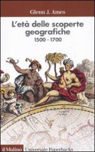 Copertina di 'L'età delle scoperte geografiche 1500-1700'