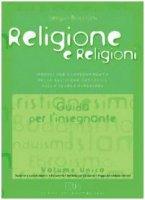 Religione e religioni. Moduli per l'insegnamento della religione cattolica. Guida per l'insegnante. Per le Scuole superiori - Bocchini Sergio