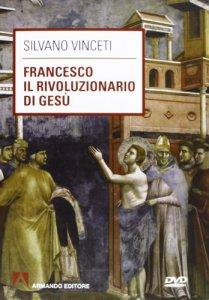 Copertina di 'Francesco il rivoluzionario di Gesù. Con DVD'
