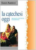 La catechesi oggi. Manuale di catechetica fondamentale - Alberich Emilio