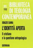 L' identità aperta. Il cristiano e la questione antropologica (BTC 132) - Sanna Ignazio