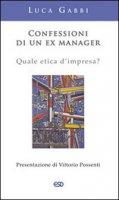 Confessioni di un ex manager. Quale etica d'impresa? - Luca Gabbi