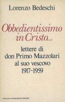 Obbedientissimo in Cristo... - Lorenzo Bedeschi