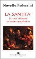 La santità. Le cose ordinarie in modo straordinario - Pederzini Novello