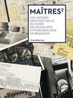 Maîtres carrés. Une histoire architecturale du musée des beaux-arts et d'archeologie de Besançon