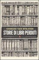 Storie di libri perduti - Van Straten Giorgio
