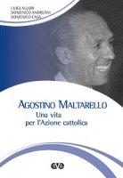 Agostino Maltarello. Una vita per l'Azione cattolica - Luigi Allori, Domenico Andreani, Domenico Casa