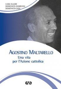 Copertina di 'Agostino Maltarello. Una vita per l'Azione cattolica'