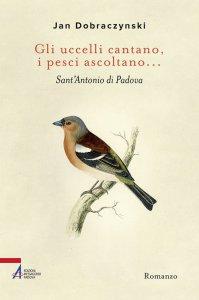 Copertina di 'Gli uccelli cantano, i pesci ascoltano... Sant'Antonio di Padova'
