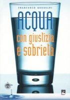 Acqua con giustizia e sobrietà - Gesualdi Francesco