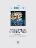 """Uno sguardo oltre l'impresa. Gli editoriali della rivista """"L'Imprenditore"""" (2014-2017) - Robiglio Carlo"""