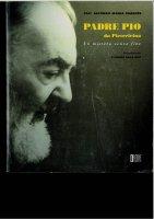 Padre Pio da Pietrelcina. Un mistero senza fine - Parente Alfonso M.