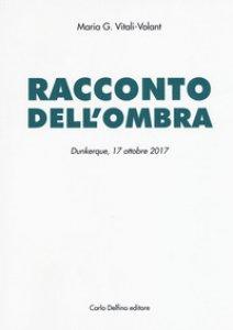 Copertina di 'Racconto dell'ombra. Dunkerque, 17 ottobre 2017'